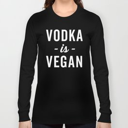 Vodka Is Vegan Funny Quote Long Sleeve T-shirt