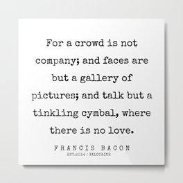 41     Francis Bacon Quotes   200205 Metal Print