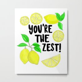 You're the Zest! Metal Print