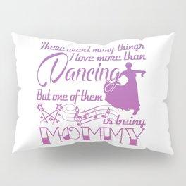 Dancing Mommy Pillow Sham