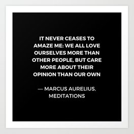 Stoic Wisdom Quotes - Marcus Aurelius Meditations - We all love ourselves more than other people but Art Print