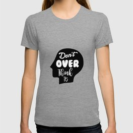 Don't Overthink It T-shirt