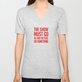 The Show Must Go All Over The Place Unisex V-Neck
