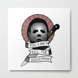 You Can't Kill The Boogeyman Metal Print