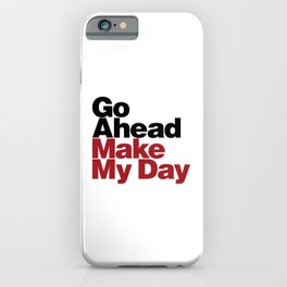 Go Ahead Make My Day iPhone Case