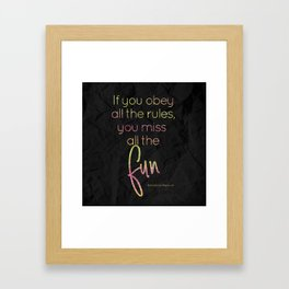 If you obey all the rules, you miss all the fun - GRL PWR Collection Framed Art Print