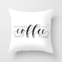 BUT FIRST COFFEE,Printable Art,Coffee Sign,Kitchen Decor,Bar Decor,Bar Sign,Kitchen Sign Throw Pillow