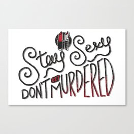 Stay Sexy & Don't Get Murdered Canvas Print
