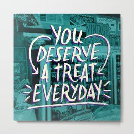 A Treat Everday Metal Print
