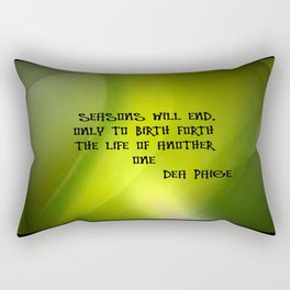 SEASONS END ONLY TO BIRTH FORTH THE LIFE OF ANOTHER ONE  Rectangular Pillow