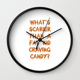 What's Scarier Than a Fat Kid Craving Candy T-Shirt Wall Clock