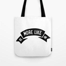 Be More Like Me Tote Bag