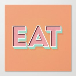 EAT EAT EAT Canvas Print