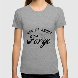 Ask me About Forge  T-shirt
