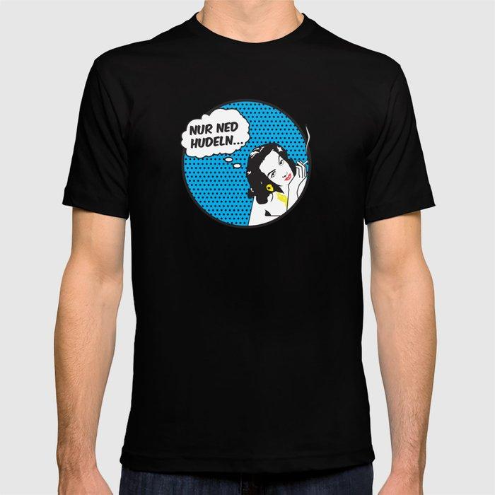 Nur Ned Hudeln T Shirt By Fabiolamunoz Society6