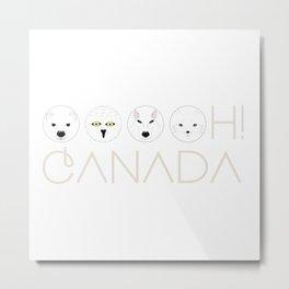 Ooooh Canada Metal Print
