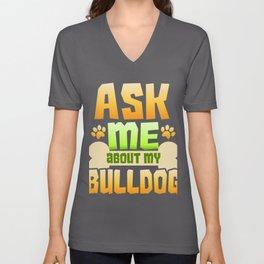 Dog Lover Bulldog Ask Me About My Bulldog Unisex V-Neck