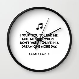 I want you to lead me, take me somewhere... Don't want to live in a dream one more day. Wall Clock