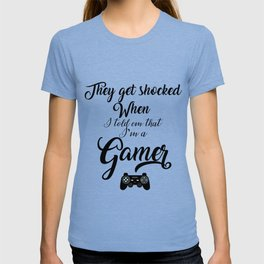 They get shocked When I told em I'm a gamer T-shirt