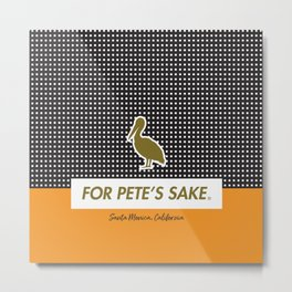FOR PETE'S SAKE Metal Print