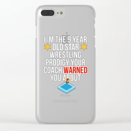 I Am The 9 Year Old Star Wrestling Prodigy Your Coach Warned You About Clear iPhone Case