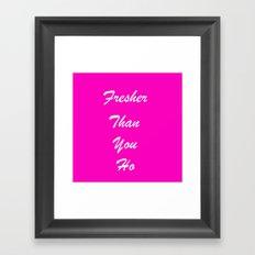 fresher than YOU. Framed Art Print