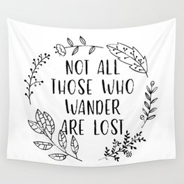 Not All Those Who Wander Are Lost (Black and White) Wall Tapestry
