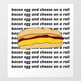 bacon egg and cheese Art Print