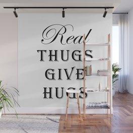 Real Thugs Give Hugs Wall Mural