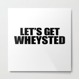 Let's Get Wasted Metal Print