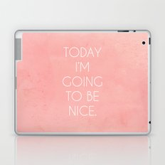 I'm Going To Be Nice Laptop & iPad Skin