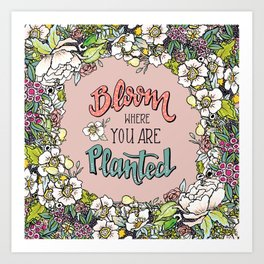 Bloom Where You Are Planted (Warm) Art Print
