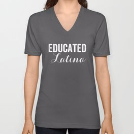 Educated Latina, Chicana Gift, Latina Gifts Unisex V-Neck