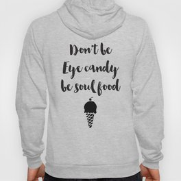 Don't be eye candy be soul food Quote Hoody