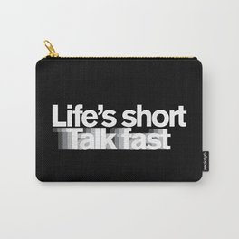 Life's Short, Talk Fast Carry-All Pouch