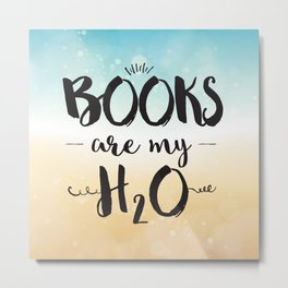 Books are my H2O typography design Metal Print