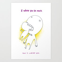 I adore you so much I could eat you! Art Print