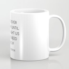 NOTHING EVER GOES AWAY UNTIL IT HAS TAUGHT US WHAT WE NEED TO KNOW Coffee Mug