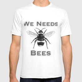 we needs bees T-shirt