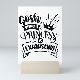 Gosh being a princess is exhausting - Funny hand drawn quotes illustration. Funny humor. Life sayings. Mini Art Print