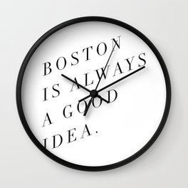 Boston is Always a Good Idea Wall Clock