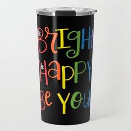 Be Bright, Be Happy, Be You Travel Mug