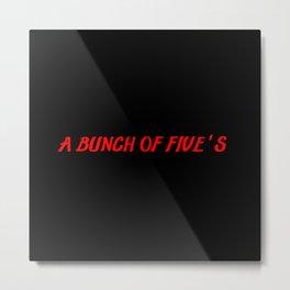 bunch of fives Metal Print