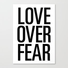 Love over fear Canvas Print