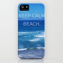 Keep Calm and Pretend you're at the Beach iPhone Case