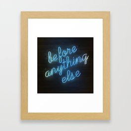 Before Anything Else Framed Art Print