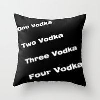 vodka Throw Pillows featuring vodka vodka vodka by smartphone_cases