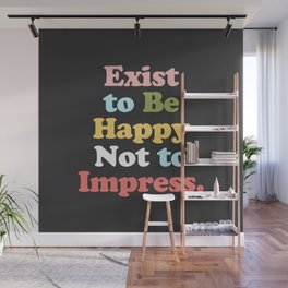 Exist to Be Happy Not to Impress Wall Mural