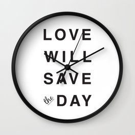 LOVE WILL SAVE THE DAY black and white Wall Clock