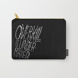 Overkill is Underrated. Carry-All Pouch